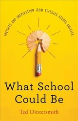What School Could Be - Dintersmith, Ted - ISBN: 9780691180618