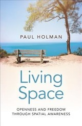 Living Space: Openness And Freedom Through Spatial Awareness - Holman, Paul - ISBN: 9781785356094