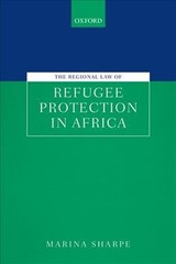 Regional Law Of Refugee Protection In Africa - Sharpe, Marina (banting Research Fellow, Mcgill University) - ISBN: 9780198826224