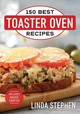 150 Best Toaster Oven Recipes - Stephen, Linda - ISBN: 9780778806165