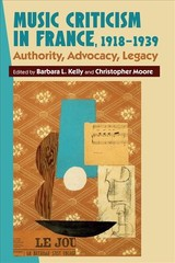 Music Criticism In France, 1918-1939 - Authority, Advocacy, Legacy - Kelly, Barbara L.; Moore, Christopher - ISBN: 9781783272518