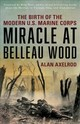 "Miracle At Belleau Wood - Axelrod, Alan, Author Of ""generals South, Generals North"" - ISBN: 9781493032891"