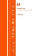 Code Of Federal Regulations, Title 46 Shipping 500-end, Revised As Of October 1, 2017 - Office Of The Federal Register (u.s.) - ISBN: 9781630059460
