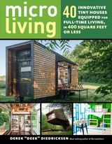 Micro Living: 40 Innovative Tiny Houses Equipped For Full-time Living, In 400 Square Feet Or Less - Diedricksen, Derek - ISBN: 9781612128764