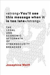 You'll See This Message When It Is Too Late - Wolff, Josephine (assistant Professor, Rochester Institute Of Technology) - ISBN: 9780262038850