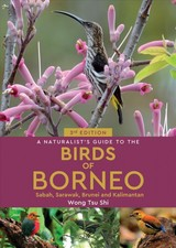 Naturalist's Guide To The Birds Of Borneo (3rd Edition) - Shi, Wong Tsu - ISBN: 9781912081912
