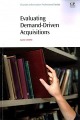 Evaluating Demand-driven Acquisitions - Costello, Laura (head Of Research And Emerging Technologies, Stony Brook University, Ny, Usa) - ISBN: 9780081009468