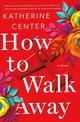 How To Walk Away - Center, Katherine - ISBN: 9781250149060