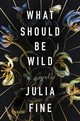 What Should Be Wild - Fine, Julia - ISBN: 9780062684134