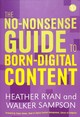 The No-nonsense Guide To Born Digital Content - Ryan, Heather/ Sampson, Walker - ISBN: 9781783301959