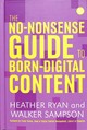 The No-nonsense Guide To Born Digital Content - Ryan, Heather/ Sampson, Walker - ISBN: 9781783301966
