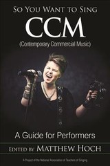 So You Want To Sing Ccm (contemporary Commercial Music) - Hoch, Matthew - ISBN: 9781538103616
