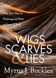 Wigs, Scarves & Lies - Buckles, Myrna J. - ISBN: 9781642790320