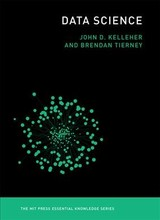 Data Science - Kelleher, John D. (academic Leader Of The Information, Communication, And Entertainment Research Institute, Technological University Dublin); Tierney, Brendan (lecturer At The School Of Computing, Dublin Institute Of Technology) - ISBN: 9780262535434