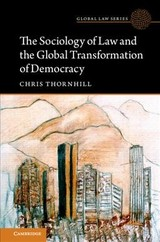 Global Law Series, The Sociology of Law and the Global Transformation of Democracy - Thornhill, Chris - ISBN: 9781107199903