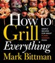 How To Grill Everything - Bittman, Mark - ISBN: 9780544790308