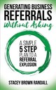 Generating Business Referrals ...without Asking - Randall, Stacey Brown - ISBN: 9781683509264