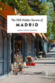 The 500 Hidden Secrets Of Madrid - Nordin, Anna-carin/ Pidal, Neima (PHT) - ISBN: 9789460582066
