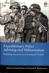 Expeditionary Police Advising And Militarization - Westermann, Edward B.; Stoker, Donald - ISBN: 9781911512868