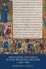 Socialising The Child In Late Medieval England - Bailey, Merridee - ISBN: 9781903153765
