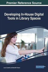 Developing In-house Digital Tools In Library Spaces - Costello, Laura (EDT)/ Powers, Meredith (EDT) - ISBN: 9781522526766