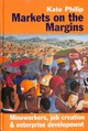 Markets On The Margins - Mineworkers, Job Creation And Enterprise Development - Philip, Kate - ISBN: 9781847011763