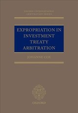 Expropriation In Investment Treaty Arbitration - Cox, Dr Johanne M. (independent Arbitrator And Consultant) - ISBN: 9780198804918