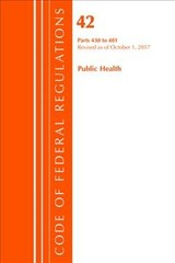 Code Of Federal Regulations, Title 42 Public Health 430-481, Revised As Of October 1, 2017 - Office Of The Federal Register (u.s.) - ISBN: 9781630059293