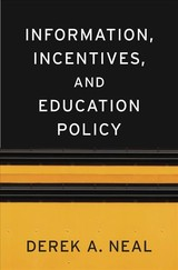 Information, Incentives, And Education Policy - Neal, Derek A. - ISBN: 9780674050907