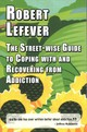 Street-wise Guide To Coping With  And Recovering From Addiction - Lefever, Robert - ISBN: 9781912224487