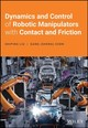 Dynamics And Control Of Robotic Manipulators With Contact And Friction - Liu, Shiping; Chen, Gang S. - ISBN: 9781119422488