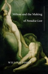 Milton And The Making Of Paradise Lost - Poole, William (new College, Oxford) - ISBN: 9780674971073