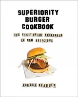 Superiority Burger Cookbook - Headley, Brooks/ Goldberg, Julia (CON)/ Rosner, Gabe (CON)/ Silverstein, Matthew (CON)/ Sweeney, Matt (CON) - ISBN: 9780393253986