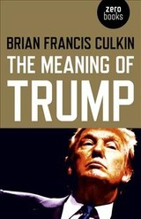 The Meaning Of Trump - Culkin, Brian Francis - ISBN: 9781789040463