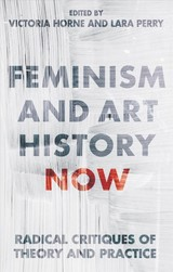 Feminism And Art History Now - Horne, Victoria (EDT)/ Perry, Lara (EDT) - ISBN: 9781784533250