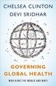 Governing Global Health - Clinton, Chelsea (vice Chair Of The Clinton Foundation And A Lecturer At Th... - ISBN: 9780190865986