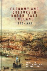 Economy And Culture In North-east England, 1500-1800 - Green, Adrian; Crosbie, Barbara - ISBN: 9781783271832