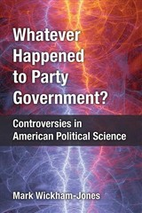 Whatever Happened To Party Government? - Wickham-Jones, Mark - ISBN: 9780472130887