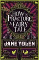 How To Fracture A Fairy Tale - Yolen, Jane - ISBN: 9781616963064