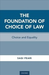 Foundation Of Choice Of Law - Peari, Sagi (lecturer, University Of Western Australia Law School) - ISBN: 9780190622305