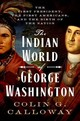 The Indian World Of George Washington - Calloway, Colin G. - ISBN: 9780190652166