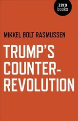 Trump's Counter-revolution - Rasmussen, Mikkel Bolt - ISBN: 9781789040180