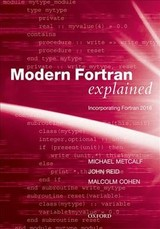 Modern Fortran Explained - Metcalf, Michael (formerly Of Cern, Geneva, Switzerland); Reid, John (numerical Analyst, Jkr Associates, Oxfordshire); Cohen, Malcolm (principal Technical Consultant, The Numerical Algorithms Group Ltd, Oxford, U.k.) - ISBN: 9780198811893
