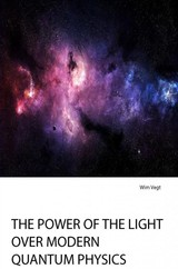 The Power of the Light over modern Quantum Physics - Wim  Vegt - ISBN: 9789402177701