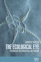 Ecological Eye - Patrizio, Andrew (professor Of Scottish Visual Culture In The School Of The History Of Art Edinburgh College Of Art The University Of Edinburgh) - ISBN: 9781526121561