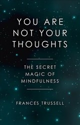 You Are Not Your Thoughts - The Secret Magic Of Mindfulness - Trussell, Frances - ISBN: 9781785358166