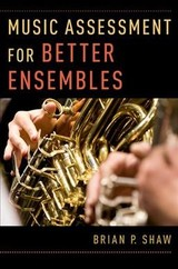 Music Assessment For Better Ensembles - Shaw, Brian P. (lecturer In Music Education, Lecturer In Music Education, The Ohio State University) - ISBN: 9780190603144