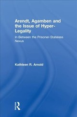 Arendt, Agamben And The Issue Of Hyper-Legality - Arnold, Kathleen R. - ISBN: 9780815381051