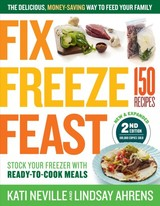 Fix, Freeze, Feast: The Delicious, Money-saving Way To Feed Your Family - Neville, Kati - ISBN: 9781612129280