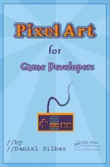 Pixel Art For Game Developers - Silber, Daniel - ISBN: 9781482252309